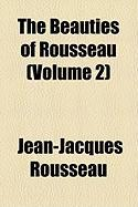 The Beauties of Rousseau (Volume 2) - Rousseau, Jean Jacques