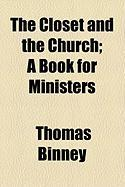 The Closet and the Church; A Book for Ministers - Binney, Thomas