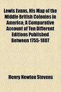 Lewis Evans, His Map of the Middle British Colonies in America; A Comparative Account of Ten Different Editions Published Between 1755-1807 - Stevens, Henry Newton