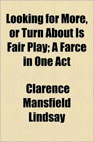 Looking for More, or Turn about Is Fair Play; A Farce in One Act