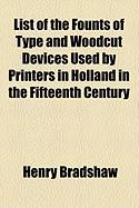 List of the Founts of Type and Woodcut Devices Used by Printers in Holland in the Fifteenth Century