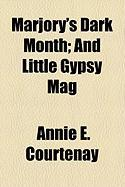 Marjory's Dark Month; And Little Gypsy Mag - Courtenay, Annie E.