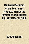 Memorial Services of the REV. James Floy, D.D.; Held at the Seventh St. M.E. Church, N.Y., November 16, 1863 - Woodruff, G. W.