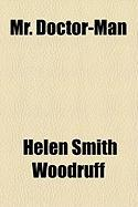 Mr. Doctor-Man - Woodruff, Helen Smith