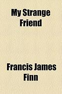 My Strange Friend - Finn, Francis James