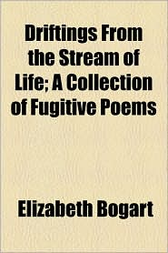 Driftings from the Stream of Life; A Collection of Fugitive Poems