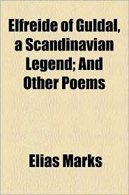 Elfreide of Guldal, a Scandinavian Legend; And Other Poems