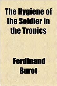 The Hygiene of the Soldier in the Tropics