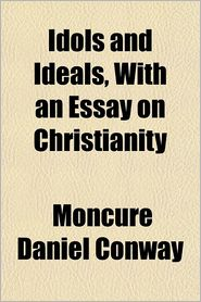 Idols and Ideals, with an Essay on Christianity