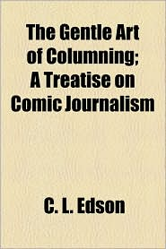 The Gentle Art of Columning; A Treatise on Comic Journalism