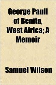 George Paull of Benita, West Africa; A Memoir