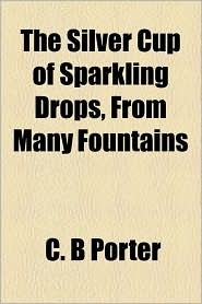 The Silver Cup of Sparkling Drops, from Many Fountains
