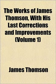 The Works of James Thomson, with His Last Corrections and Improvements (Volume 1)