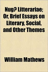 Nug] Litterariae; Or, Brief Essays on Literary, Social, and Other Themes