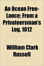 An Ocean Free-Lance; From a Privateersman's Log, 1812