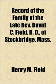 Record of the Family of the Late REV. David C. Field, D. D., of Stockbridge, Mass.