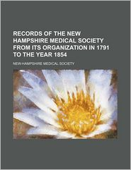 Records of the New Hampshire Medical Society from Its Organization in 1791 to the Year 1854