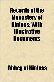 Records of the Monastery of Kinloss; With Illustrative Documents