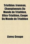 Triathlon: Ironman, Championnats Du Monde de Triathlon, Ultra-Triathlon, Coupe Du Monde de Triathlon