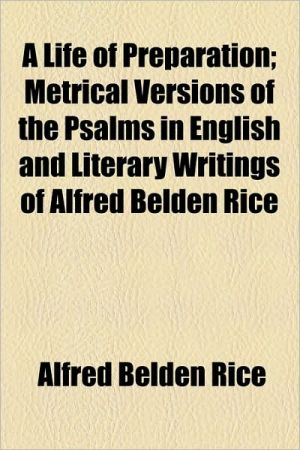 A Life of Preparation; Metrical Versions of the Psalms in English and Literary Writings of Alfred Belden Rice