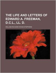 The Life and Letters of Edward A. Freeman, D.C.L., LL. D.
