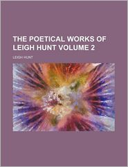 The Poetical Works of Leigh Hunt (Volume 2)