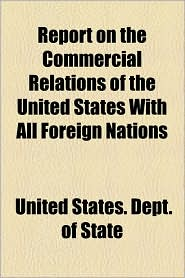 Report on the Commercial Relations of the United States with All Foreign Nations