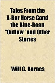 "Tales from the X-Bar Horse Cand the Blue-Roan ""Outlaw"" and Other Stories"