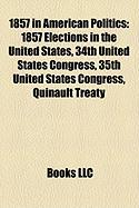 1857 in American Politics: 1857 Elections in the United States, 34th United States Congress, 35th United States Congress, Quinault Treaty