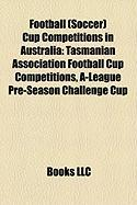 Football (Soccer) Cup Competitions in Australia: Tasmanian Association Football Cup Competitions, A-League Pre-Season Challenge Cup
