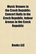 Music Venues in the Czech Republic: Concert Halls in the Czech Republic, Indoor Arenas in the Czech Republic