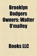 Brooklyn Dodgers Owners: Walter O'Malley, Charles Ebbets, James Mulvey, Dearie Mulvey