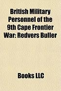 British Military Personnel of the 9th Cape Frontier War: Redvers Buller, Samuel Lomax, Frederic Thesiger, 2nd Baron Chelmsford, Thomas Upington