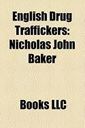 English Drug Traffickers: Nicholas John Baker