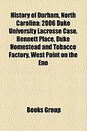History of Durham, North Carolina: 2006 Duke University Lacrosse Case, Bennett Place, Duke Homestead and Tobacco Factory, West Point on the Eno