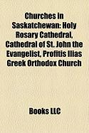 Churches in Saskatchewan: Holy Rosary Cathedral, Cathedral of St. John the Evangelist, Profitis Ilias Greek Orthodox Church