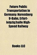 Future Public Transportation in Germany: Nuremberg U-Bahn, Erfurt-Leipzig]halle High-Speed Railway, Stuttgart 21