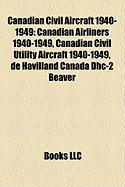 Canadian Civil Aircraft 1940-1949: Canadian Airliners 1940-1949, Canadian Civil Utility Aircraft 1940-1949, de Havilland Canada Dhc-2 Beaver