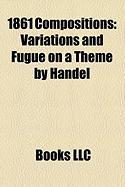 1861 Compositions: Variations and Fugue on a Theme by Handel, Piano Concerto No. 2, Piano Quartet No. 1