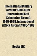 International Military Aircraft 1980-1989: International Anti-Submarine Aircraft 1980-1989, International Attack Aircraft 1980-1989