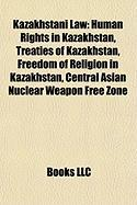 Kazakhstani Law: Human Rights in Kazakhstan, Treaties of Kazakhstan, Freedom of Religion in Kazakhstan, Central Asian Nuclear Weapon Fr