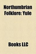 Northumbrian Folklore: Yule