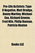 Pro-Life Activists: Type O Negative, Matt Drudge, Danny Martiny, Michael Cox, Richard Greene, Fred Nile, Philip Hannan, Patricia Heaton