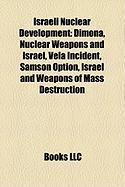 Israeli Nuclear Development: Dimona, Nuclear Weapons and Israel, Vela Incident, Samson Option, Israel and Weapons of Mass Destruction