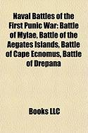 Naval Battles of the First Punic War: Battle of Mylae, Battle of the Aegates Islands, Battle of Cape Ecnomus, Battle of Drepana