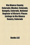 Rio Blanco County, Colorado: Meeker, Colorado, Rangely, Colorado, National Register of Historic Places Listings in Rio Blanco County, Colorado