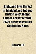 Riots and Civil Unrest in Trinidad and Tobago: British West Indian Labour Unrest of 1934-1939, Hosay Massacre, Canboulay Riots