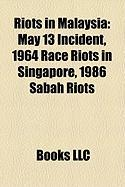 Riots in Malaysia: May 13 Incident, 1964 Race Riots in Singapore, 1986 Sabah Riots