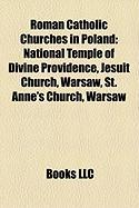 Roman Catholic Churches in Poland: National Temple of Divine Providence, Jesuit Church, Warsaw, St. Anne's Church, Warsaw