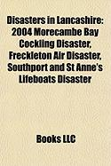 Disasters in Lancashire: 2004 Morecambe Bay Cockling Disaster, Freckleton Air Disaster, Southport and St Anne's Lifeboats Disaster